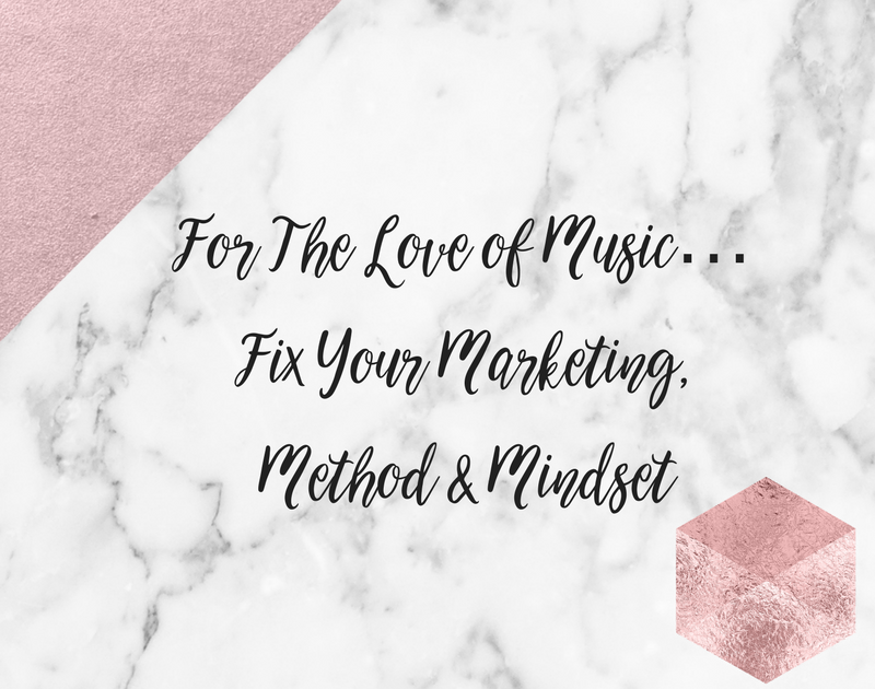 For The Love of Music… Fix Your Marketing, Method & Mindset