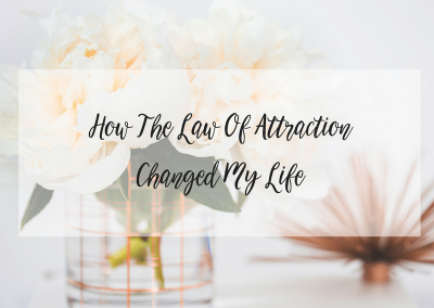 How The Law Of Attraction Changed My Life