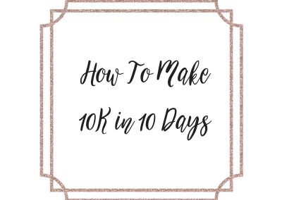 How To Make 10K in 10 Days