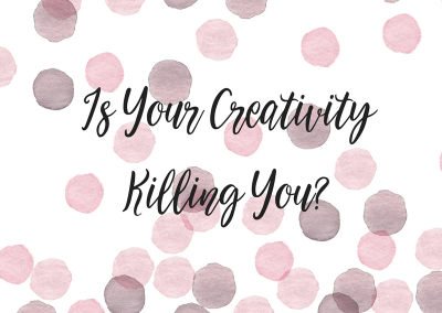 Is Your Creativity Killing You?