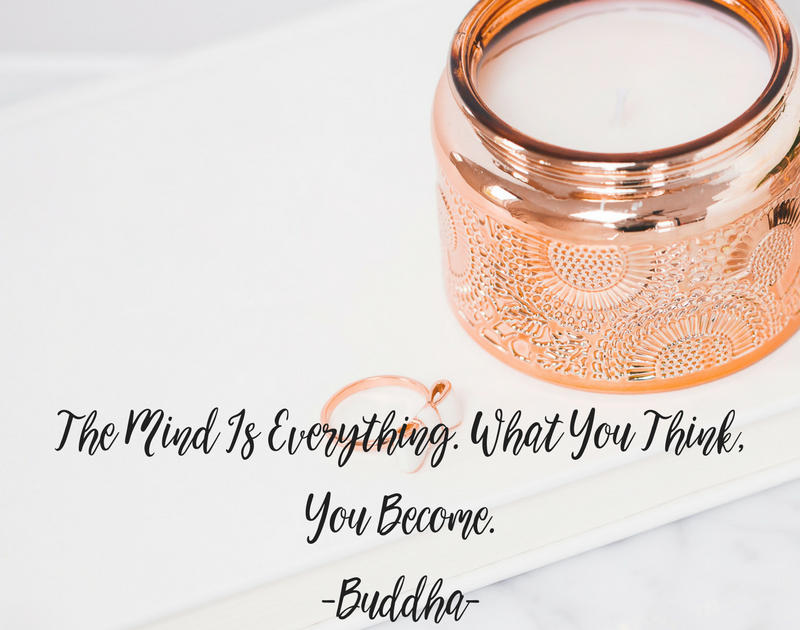 The Mind Is Everything. What You Think, You Become.