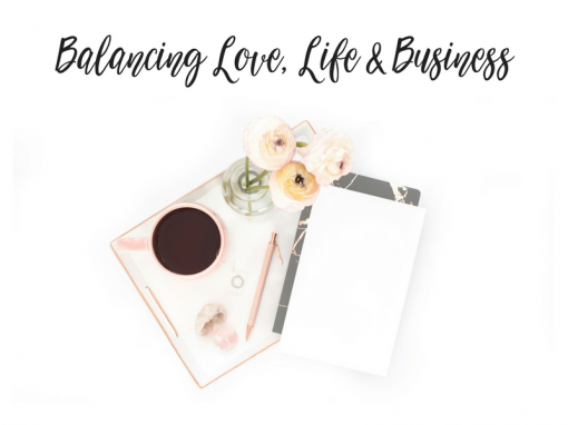 Balancing Love, Life & Business