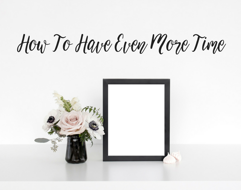 How To Have Even More Time
