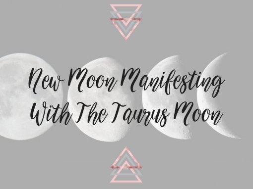 New Moon Manifesting With The Taurus Moon