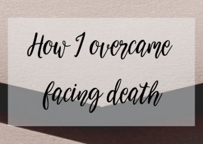 How I overcame facing death