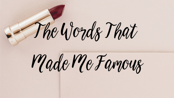 The Words That Made Me Famous (this may trigger the crap out of you)