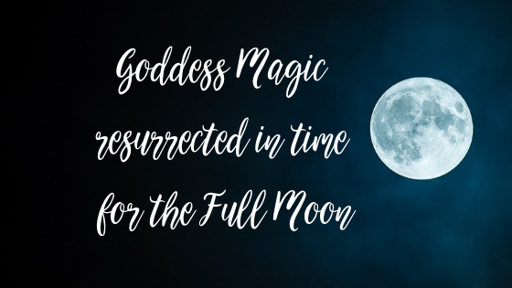 Goddess Magic Resurrected In Time For The Full Moon