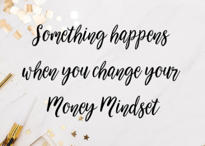 Something happens when you change your Money Mindset