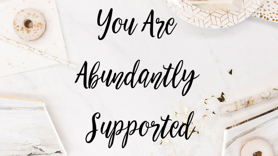 You Are Abundantly Supported (steps to tap into this energy inside)