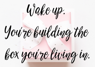 Wake up. You're building the box you're living in.