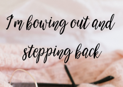 I'm bowing out and stepping back (here's why)