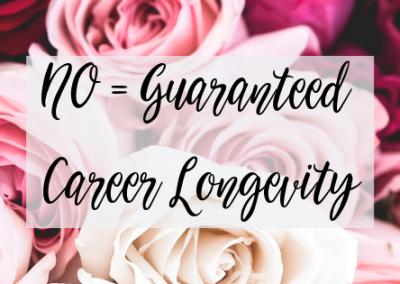 NO = Guaranteed Career Longevity