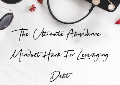 The Ultimate Abundance Mindset Hack For Leveraging Debt