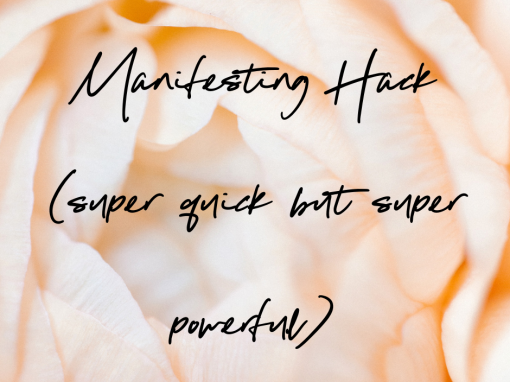 Manifesting Hack (this one is super quick but super powerful… and dead easy)