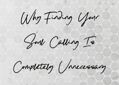 Why Finding Your Soul Calling Is Completely Unnecessary