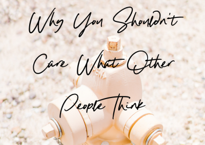Why You Shouldn't Care What Other People Think