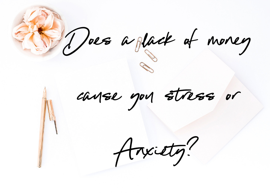 Does a lack of money cause you stress or Anxiety?