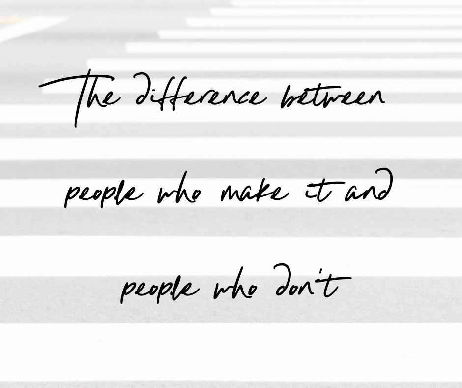 The difference between people who make it and people who don't