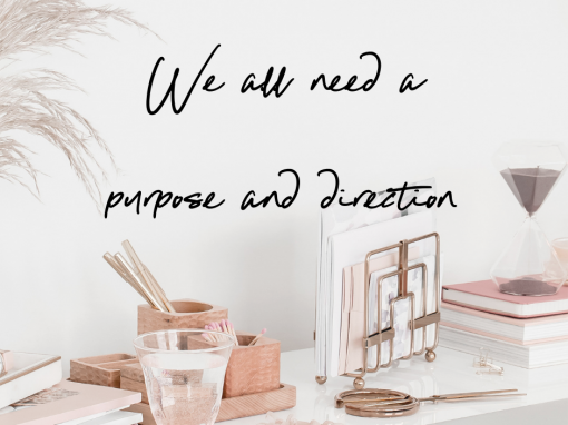 We all need a purpose and direction