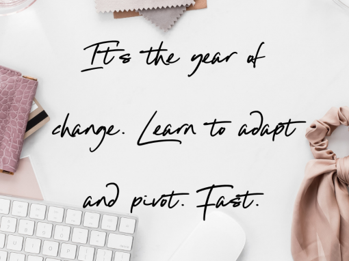 It's the year of change. Learn to adapt and pivot. Fast.