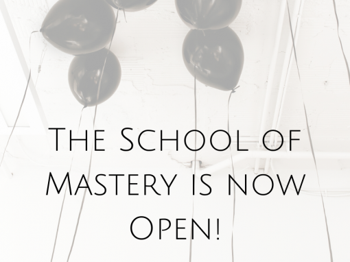 The School of Mastery is now Open!