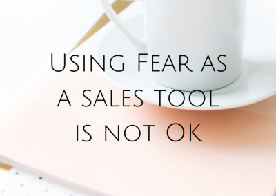Using Fear as a sales tool is not OK