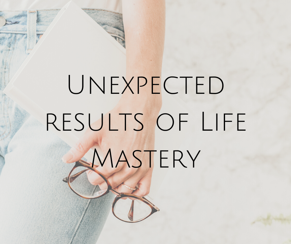 Unexpected results of Life Mastery