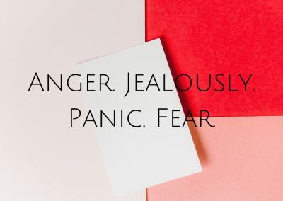 Anger. Jealously. Panic. Fear.