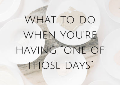 "What to do when you're having ""one of those days"""