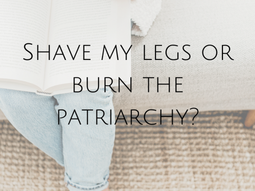 Shave my legs or burn the patriarchy?