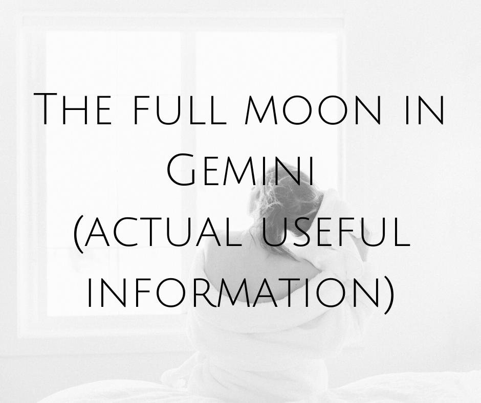 The Full Moon In Gemini (actual useful information)