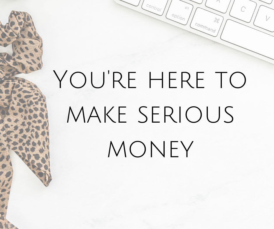 You're here to make serious money