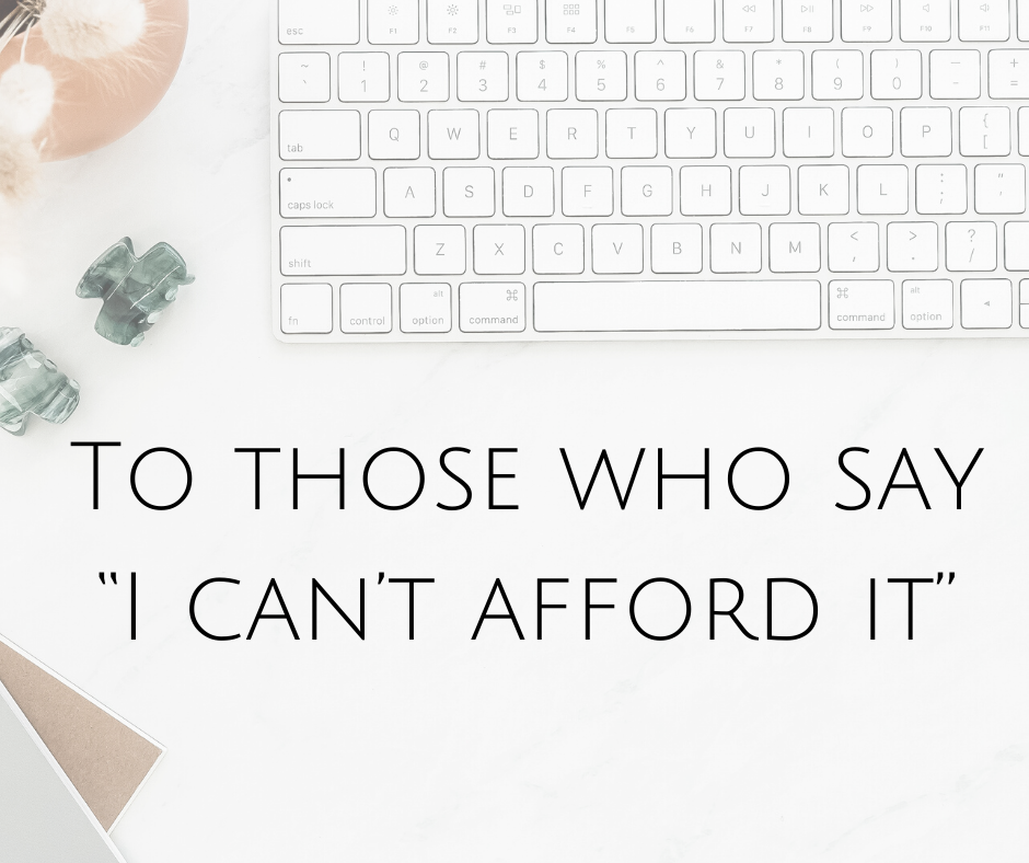 """To those who say """"I can't afford it""""…"""