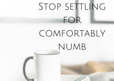 Stop settling for comfortably numb