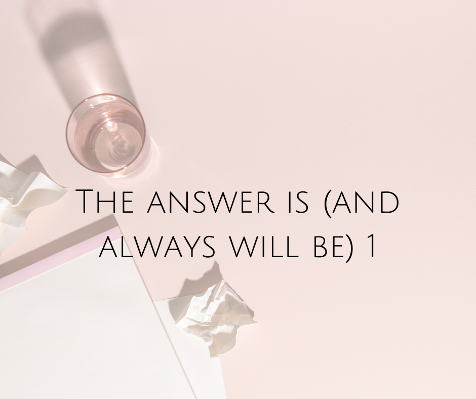 The Answer is (and always will be) 1