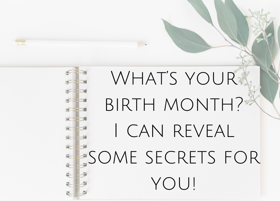 What's your birth month? I can reveal some secrets for you!
