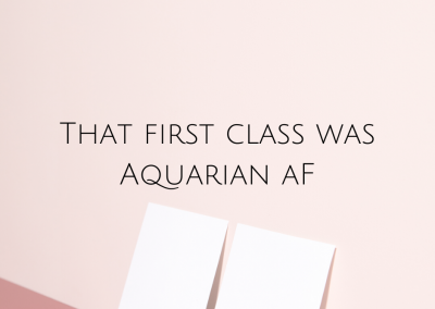 That first class was Aquarian AF