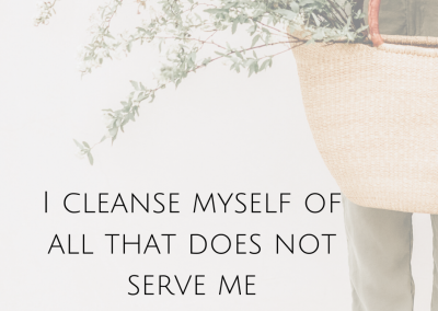 I cleanse myself of all that does not serve me