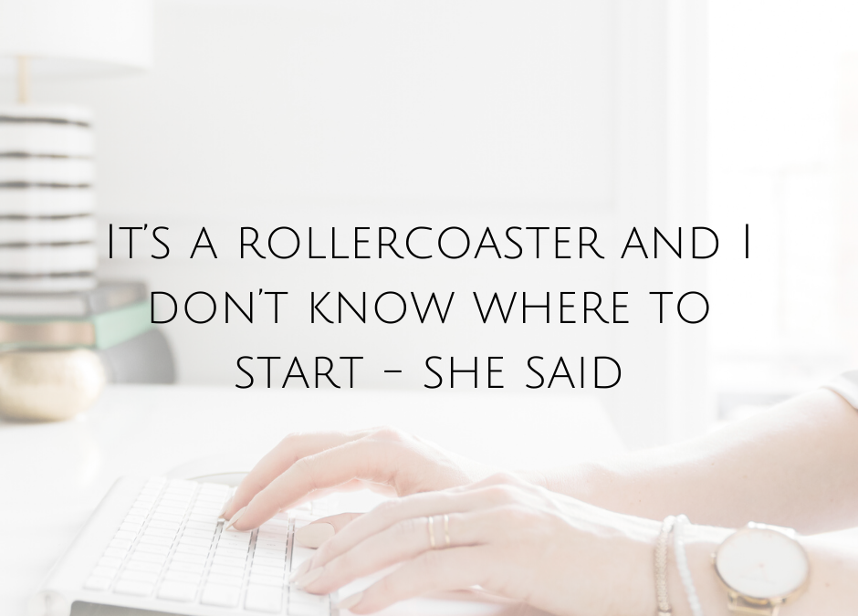 It's a rollercoaster and I don't know where to start – she said