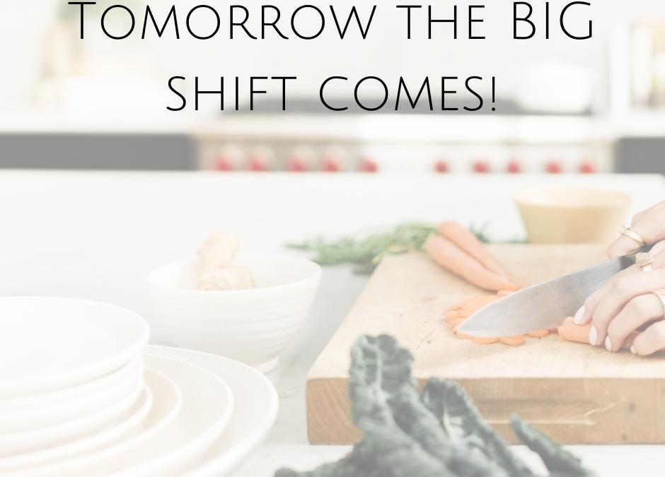 Tomorrow the big shift comes!