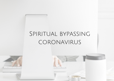 Spiritual bypassing coronavirus (is now a thing ffs)