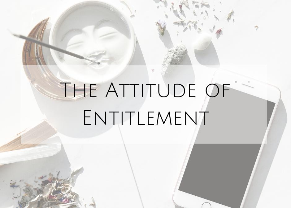 The Attitude of Entitlement