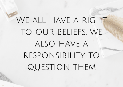 We all have a right to our beliefs, we also have a responsibility to question them