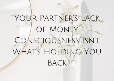 Your Partner's Lack of Money Consciousness Isn't What's Holding You Back