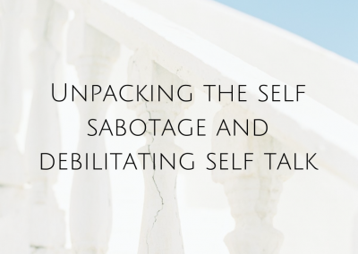 Unpacking the self sabotage and debilitating self talk