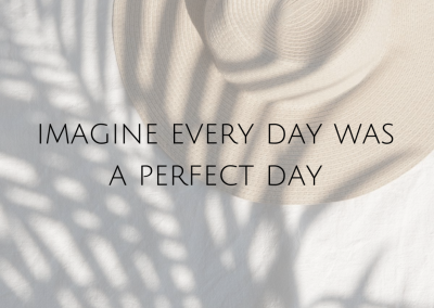 Imagine every day was a perfect day