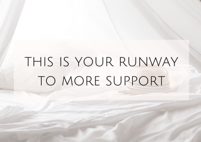 This is your runway to MORE support…