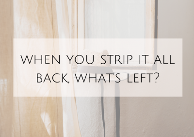 When you strip it all back, what's left?