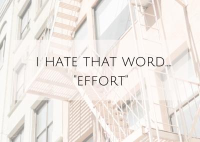 "I hate that word… ""effort"""