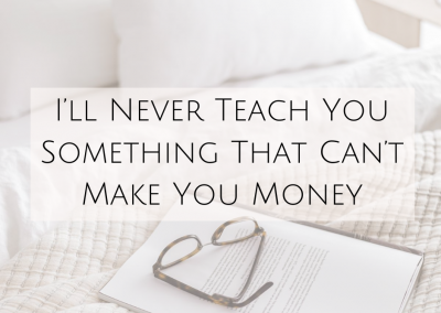 I'll Never Teach You Something That Can't Make You Money